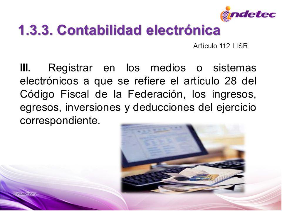1.3.3. Contabilidad electrónica III.Registrar en los medios o sistemas electrónicos a que se refiere el artículo 28 del Código Fiscal de la Federación