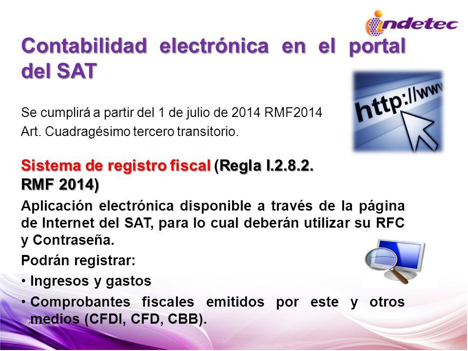 Contabilidad electrónica en el portal del SAT Se cumplirá a partir del 1 de julio de 2014 RMF2014 Art. Cuadragésimo tercero transitorio. Sistema de re