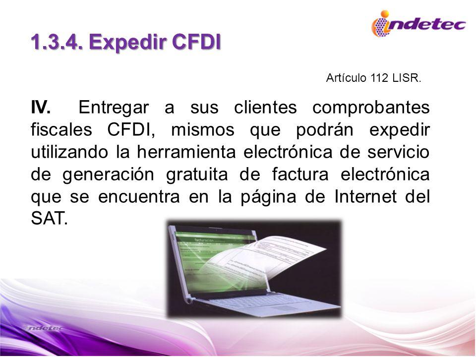 1.3.4. Expedir CFDI IV.Entregar a sus clientes comprobantes fiscales CFDI, mismos que podrán expedir utilizando la herramienta electrónica de servicio