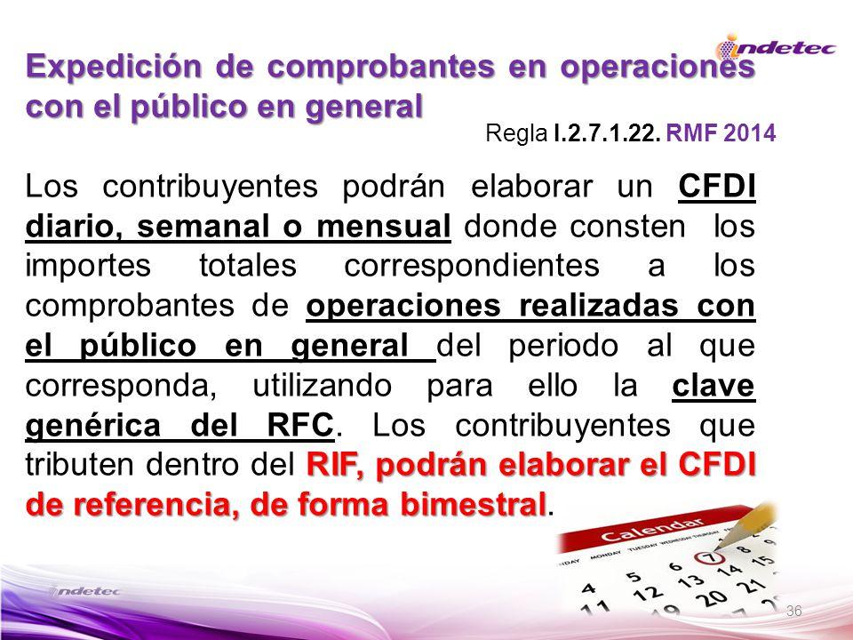 36 Expedición de comprobantes en operaciones con el público en general RIF, podrán elaborar el CFDI de referencia, de forma bimestral Los contribuyent
