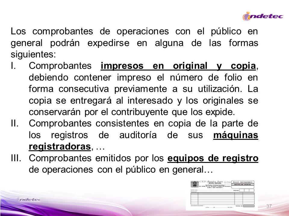 37 Los comprobantes de operaciones con el público en general podrán expedirse en alguna de las formas siguientes: I.Comprobantes impresos en original