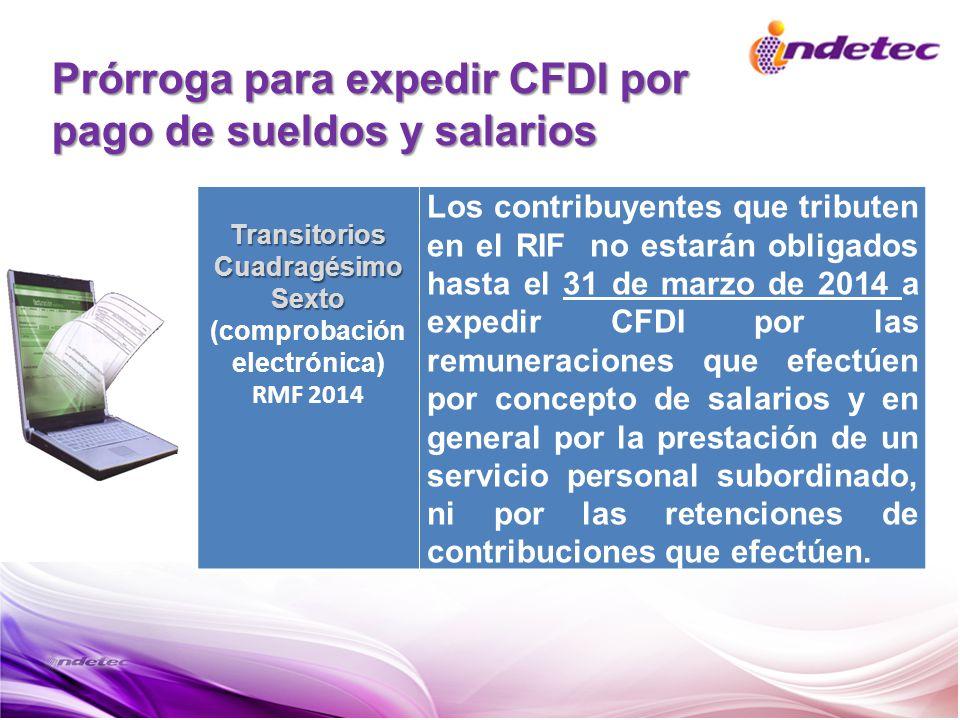 TransitoriosCuadragésimoSexto (comprobación electrónica) RMF 2014 Los contribuyentes que tributen en el RIF no estarán obligados hasta el 31 de marzo