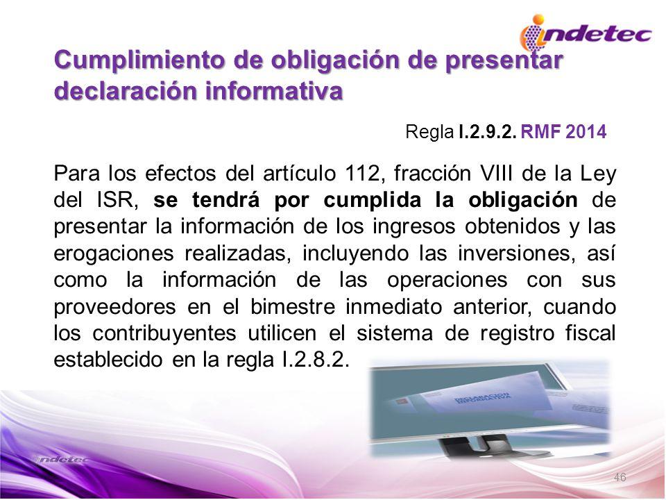46 Cumplimiento de obligación de presentar declaración informativa Para los efectos del artículo 112, fracción VIII de la Ley del ISR, se tendrá por c
