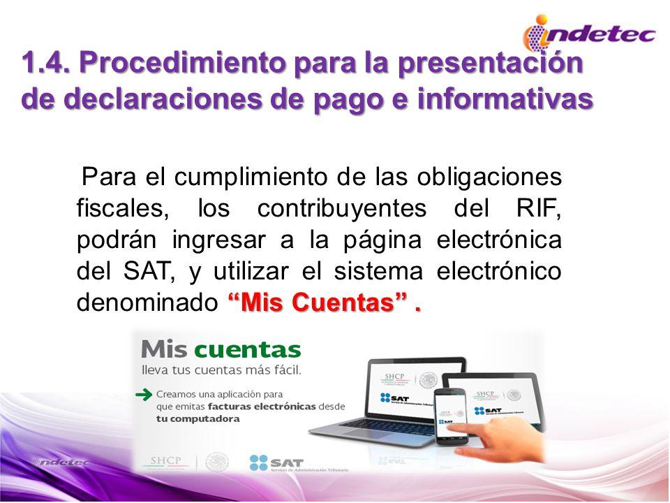 1.4. Procedimiento para la presentación de declaraciones de pago e informativas Mis Cuentas. Para el cumplimiento de las obligaciones fiscales, los co