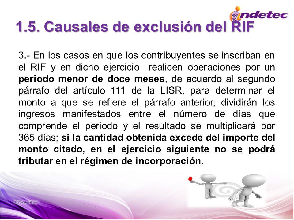 1.5. Causales de exclusión del RIF 3.- En los casos en que los contribuyentes se inscriban en el RIF y en dicho ejercicio realicen operaciones por un
