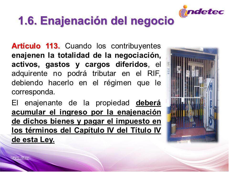 1.6. Enajenación del negocio Artículo 113. Artículo 113. Cuando los contribuyentes enajenen la totalidad de la negociación, activos, gastos y cargos d