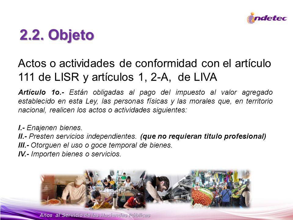 Años al Servicio de las Haciendas Públicas Actos o actividades de conformidad con el artículo 111 de LISR y artículos 1, 2-A, de LIVA 2.2. Objeto Artí
