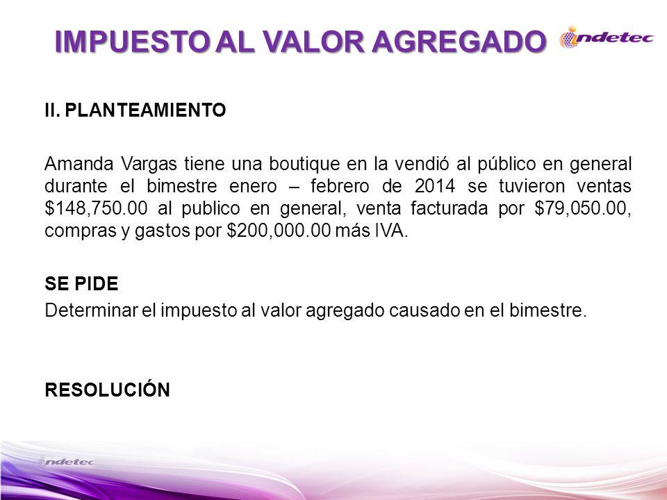 II. PLANTEAMIENTO Amanda Vargas tiene una boutique en la vendió al público en general durante el bimestre enero – febrero de 2014 se tuvieron ventas $
