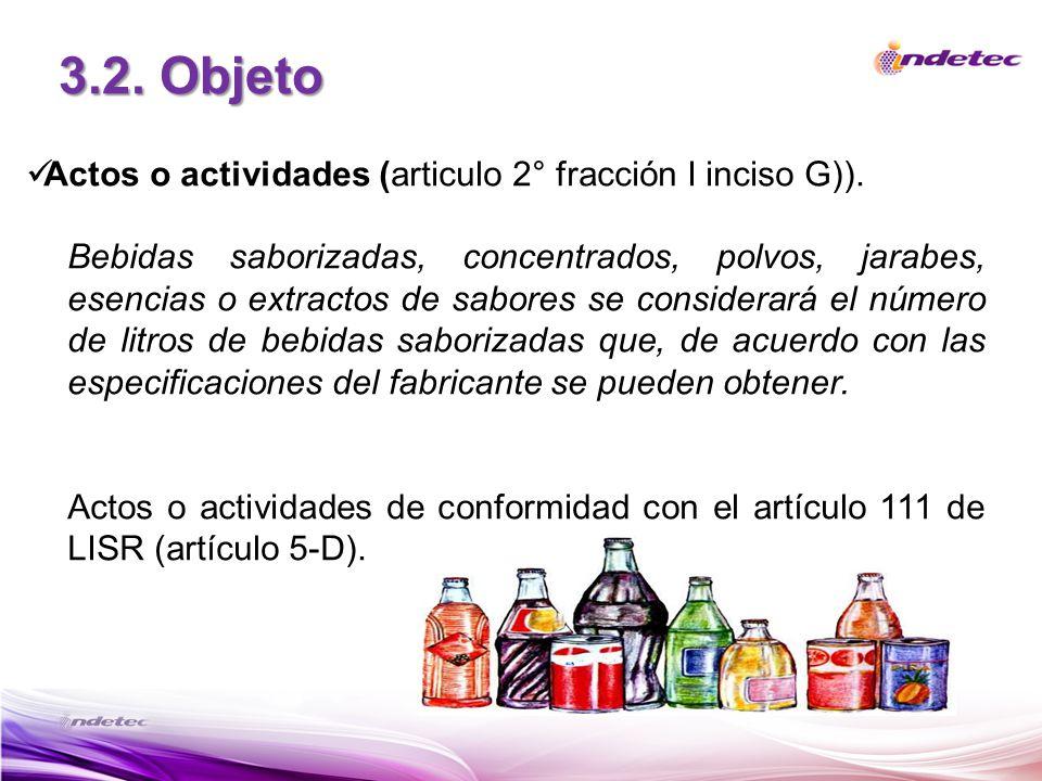 3.2. Objeto Actos o actividades (articulo 2° fracción I inciso G)). Bebidas saborizadas, concentrados, polvos, jarabes, esencias o extractos de sabore