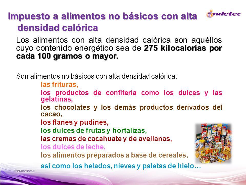 Impuesto a alimentos no básicos con alta densidad calórica 275 kilocalorías por cada 100 gramos o mayor. Los alimentos con alta densidad calórica son