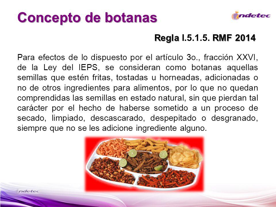 Concepto de botanas Para efectos de lo dispuesto por el artículo 3o., fracción XXVI, de la Ley del IEPS, se consideran como botanas aquellas semillas