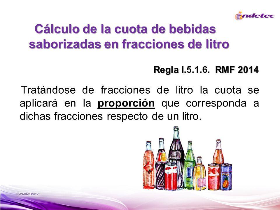 Tratándose de fracciones de litro la cuota se aplicará en la proporción que corresponda a dichas fracciones respecto de un litro. Cálculo de la cuota