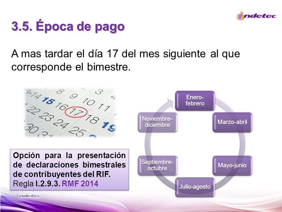 3.5. Época de pago A mas tardar el día 17 del mes siguiente al que corresponde el bimestre. Enero- febrero Marzo-abrilMayo-junioJulio-agosto Septiembr