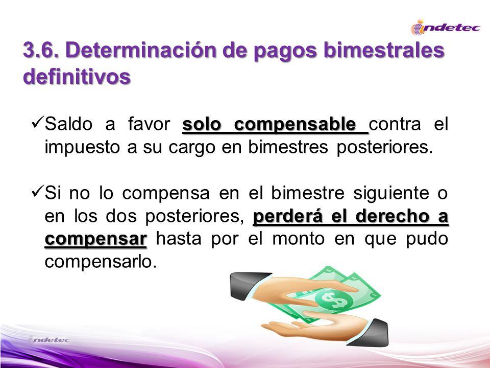3.6. Determinación de pagos bimestrales definitivos solo compensable Saldo a favor solo compensable contra el impuesto a su cargo en bimestres posteri