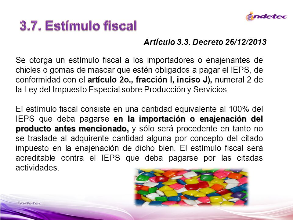 Se otorga un estímulo fiscal a los importadores o enajenantes de chicles o gomas de mascar que estén obligados a pagar el IEPS, de conformidad con el