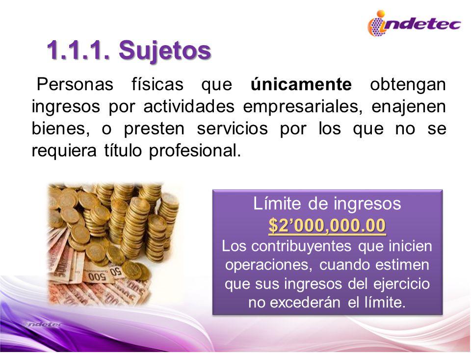 1.1.1. Sujetos Personas físicas que únicamente obtengan ingresos por actividades empresariales, enajenen bienes, o presten servicios por los que no se