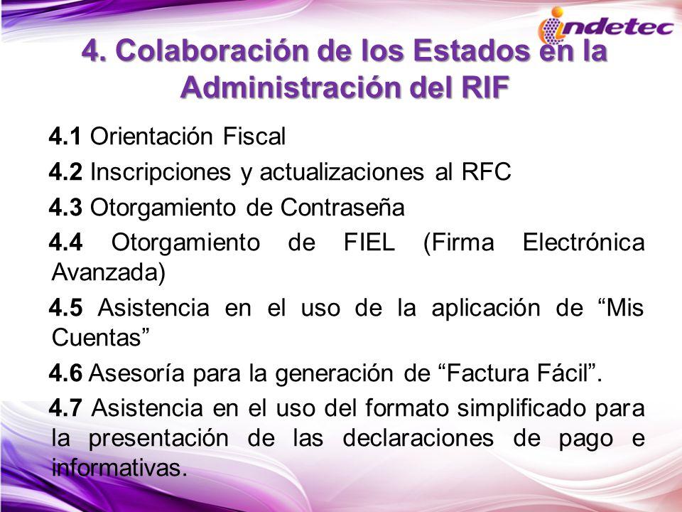 4. Colaboración de los Estados en la Administración del RIF 4.1 Orientación Fiscal 4.2 Inscripciones y actualizaciones al RFC 4.3 Otorgamiento de Cont