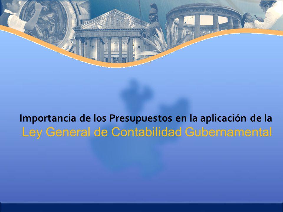 Ley General de Contabilidad Gubernamental Importancia de los Presupuestos en la aplicación de la