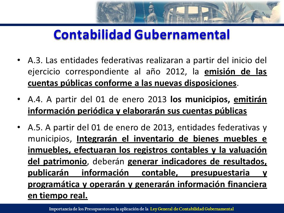 Importancia de los Presupuestos en la aplicación de la Ley General de Contabilidad Gubernamental Contabilidad Gubernamental A.3. Las entidades federat