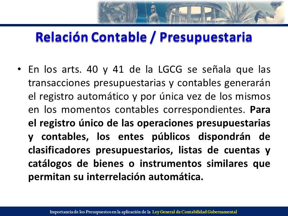 Importancia de los Presupuestos en la aplicación de la Ley General de Contabilidad Gubernamental Relación Contable / Presupuestaria En los arts. 40 y