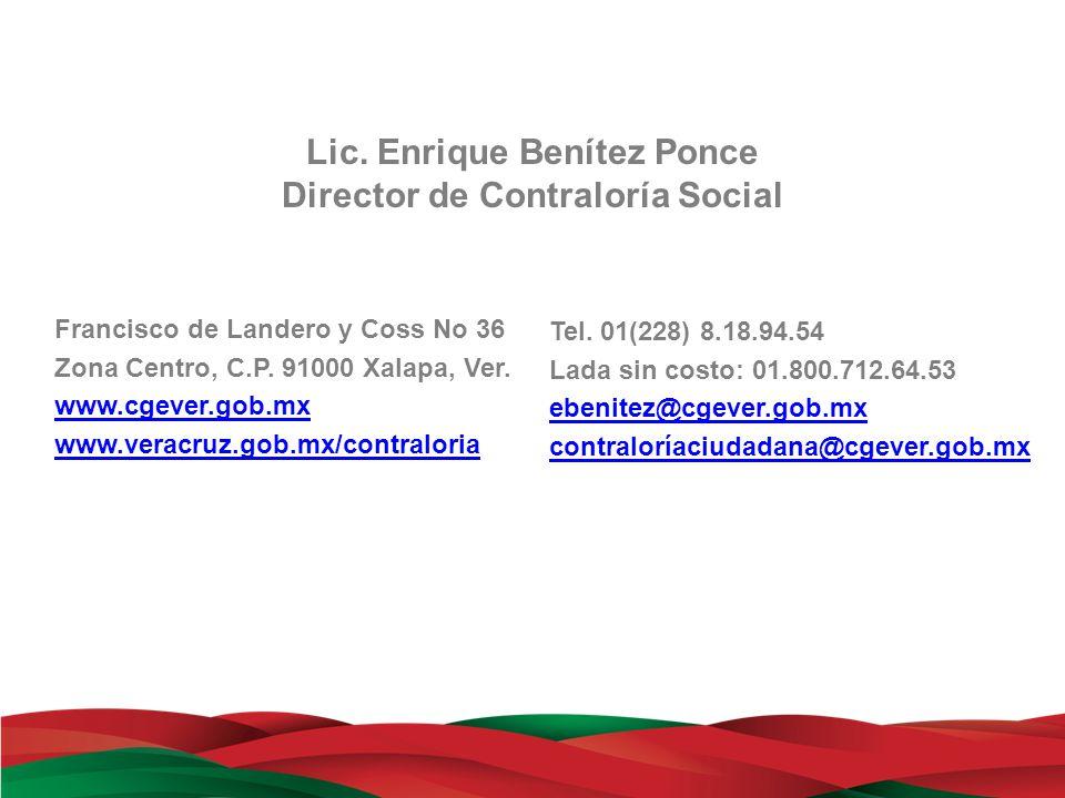Lic. Enrique Benítez Ponce Director de Contraloría Social Francisco de Landero y Coss No 36 Zona Centro, C.P. 91000 Xalapa, Ver. www.cgever.gob.mx www