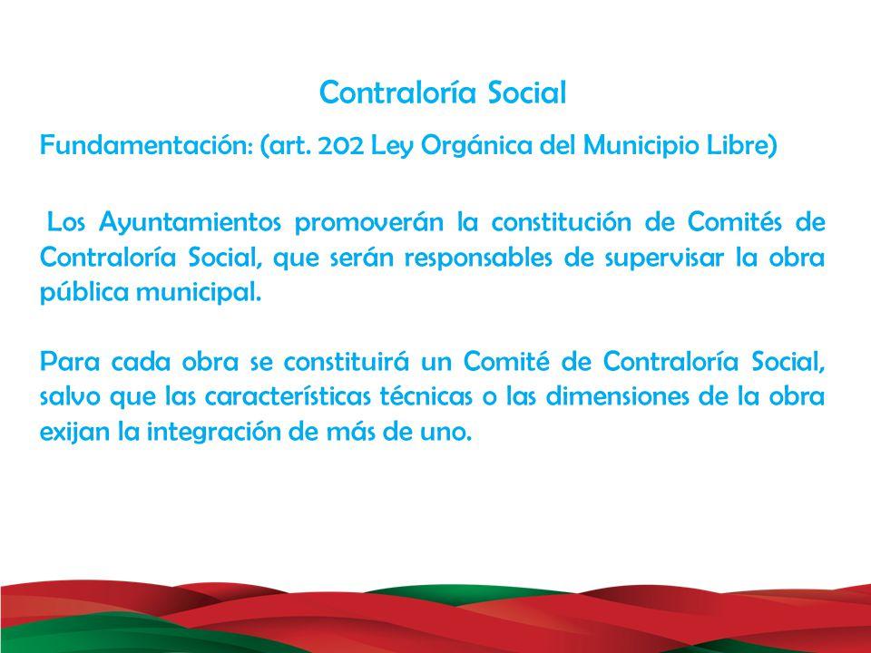 Fundamentación: (art. 202 Ley Orgánica del Municipio Libre) Contraloría Social Los Ayuntamientos promoverán la constitución de Comités de Contraloría