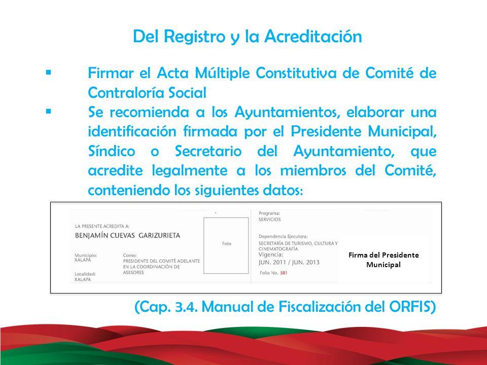 Firmar el Acta Múltiple Constitutiva de Comité de Contraloría Social Se recomienda a los Ayuntamientos, elaborar una identificación firmada por el Pre