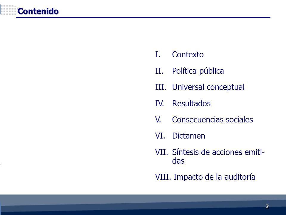 Contenido I. Contexto II.Política pública III.Universal conceptual IV. Resultados V. Consecuencias sociales VI.Dictamen VII.Síntesis de acciones emiti
