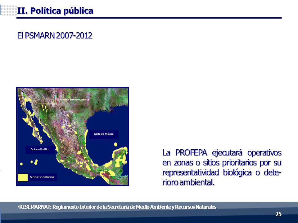 II. Política pública 2525 La PROFEPA ejecutará operativos en zonas o sitios prioritarios por su representatividad biológica o dete- rioro ambiental. R