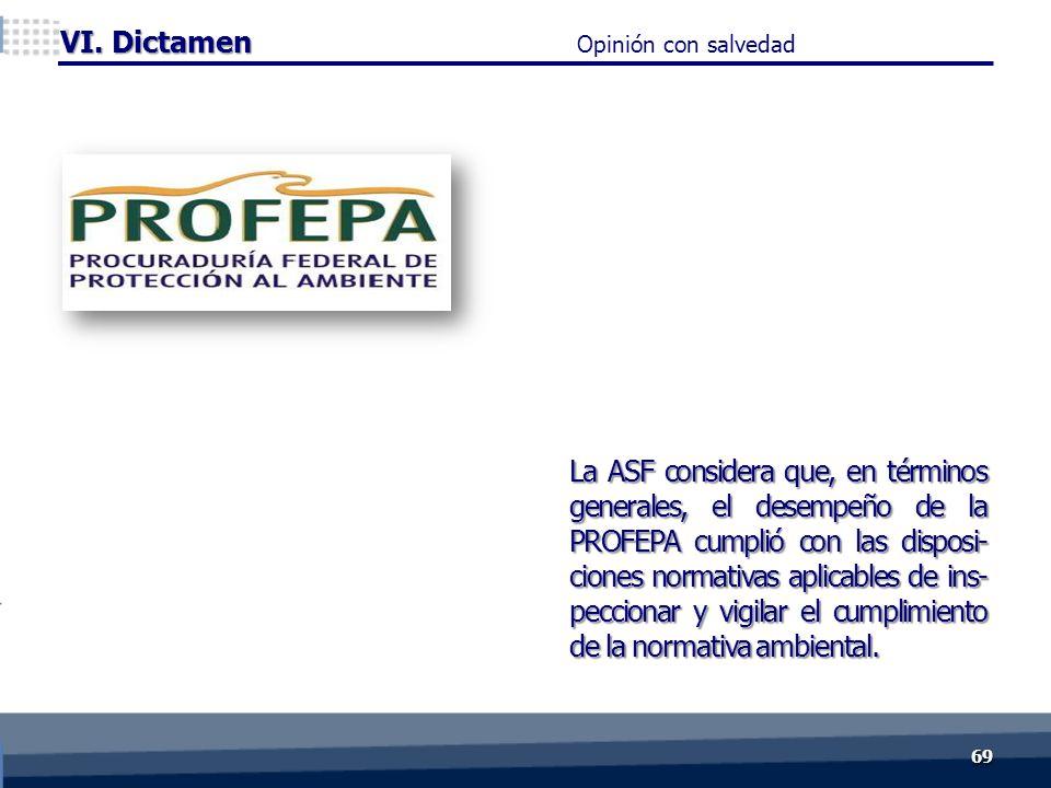 La ASF considera que, en términos generales, el desempeño de la PROFEPA cumplió con las disposi- ciones normativas aplicables de ins- peccionar y vigilar el cumplimiento de la normativa ambiental.
