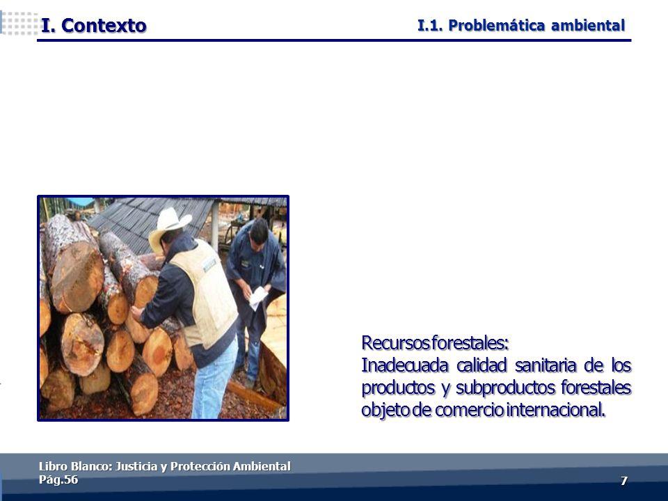 I. Contexto 77 Recursos forestales: Inadecuada calidad sanitaria de los productos y subproductos forestales objeto de comercio internacional. Libro Bl