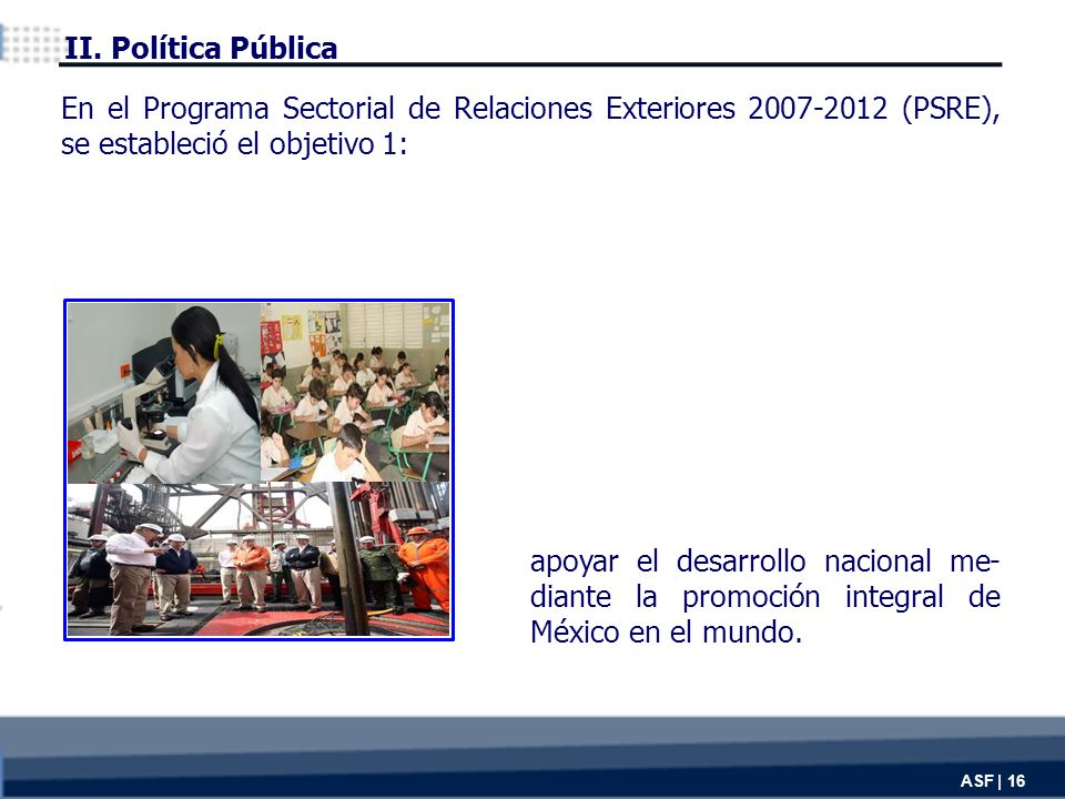 ASF | 16 apoyar el desarrollo nacional me- diante la promoción integral de México en el mundo.