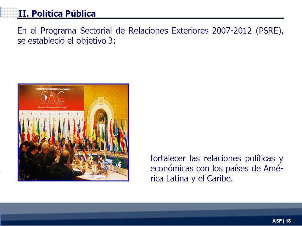 ASF | 18 fortalecer las relaciones políticas y económicas con los países de Amé- rica Latina y el Caribe.