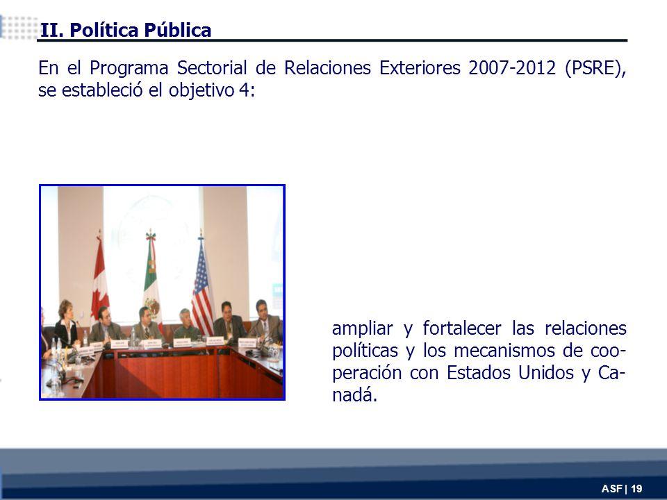 ASF | 19 ampliar y fortalecer las relaciones políticas y los mecanismos de coo- peración con Estados Unidos y Ca- nadá.