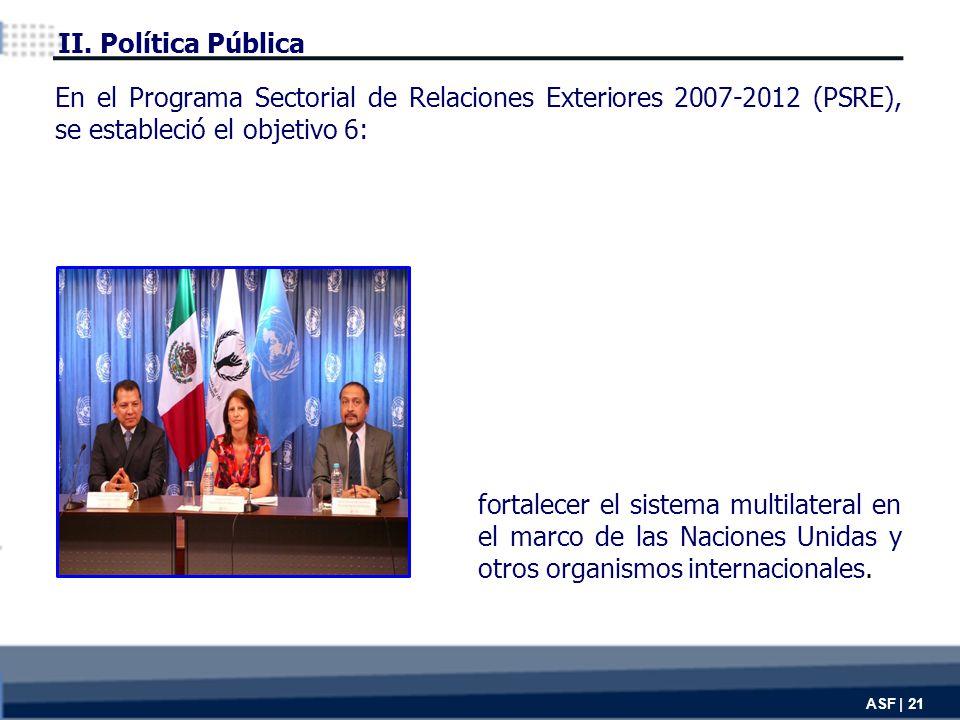 ASF | 21 fortalecer el sistema multilateral en el marco de las Naciones Unidas y otros organismos internacionales.