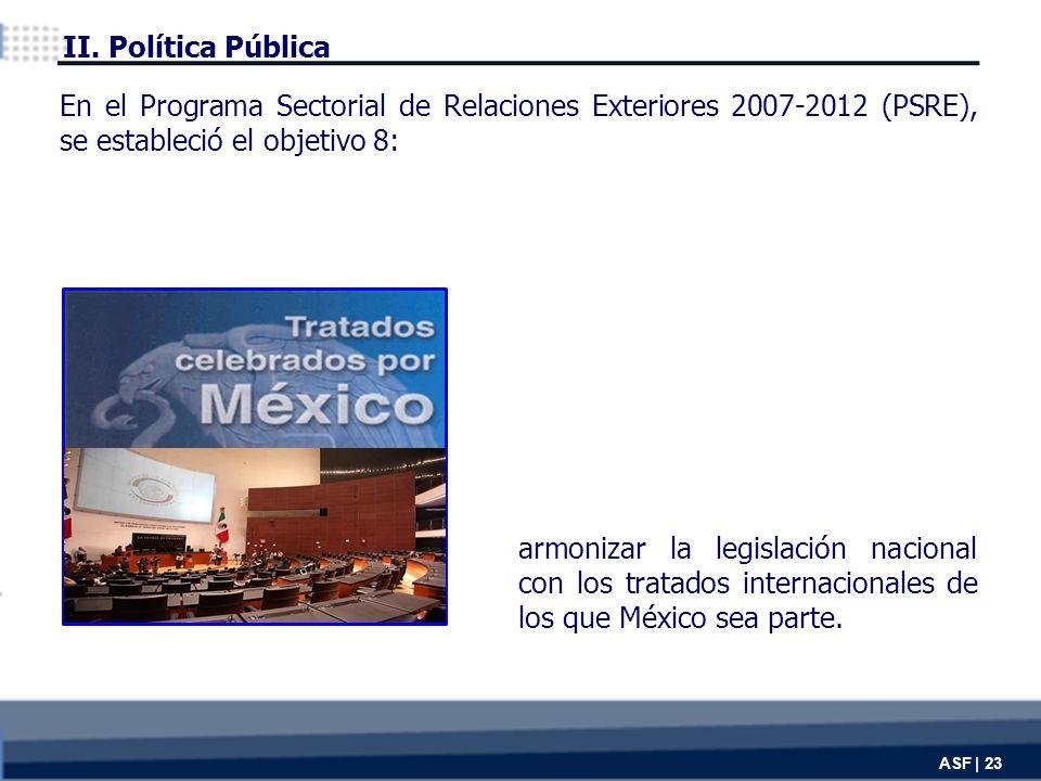 ASF | 23 armonizar la legislación nacional con los tratados internacionales de los que México sea parte.