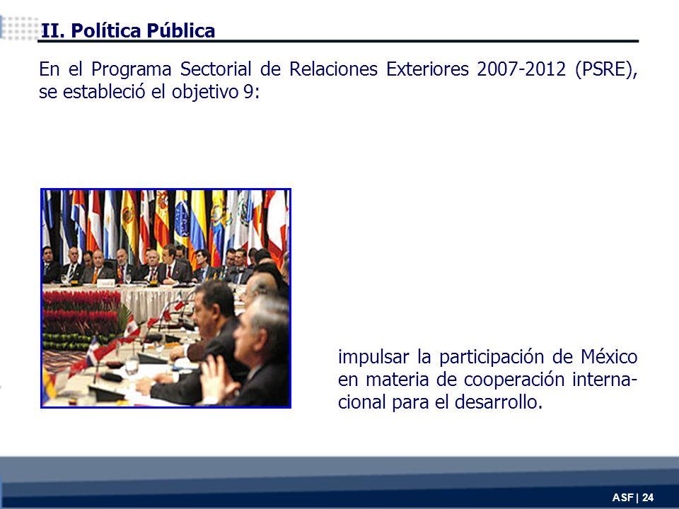 ASF | 24 impulsar la participación de México en materia de cooperación interna- cional para el desarrollo.