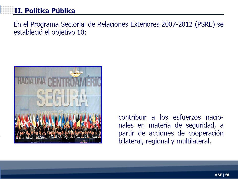 ASF | 25 contribuir a los esfuerzos nacio- nales en materia de seguridad, a partir de acciones de cooperación bilateral, regional y multilateral.