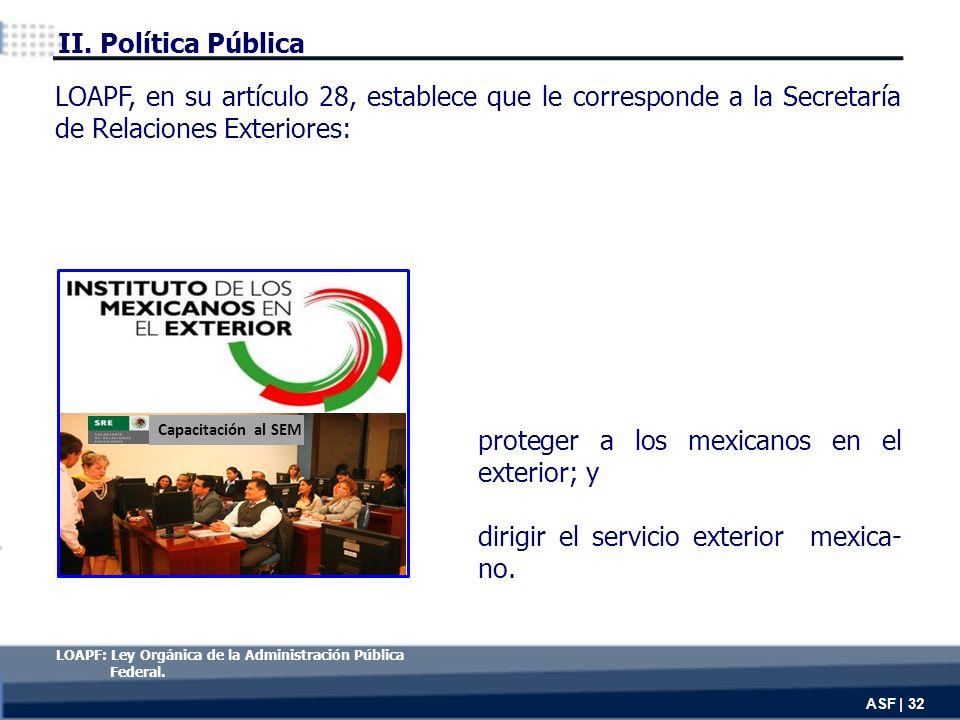 proteger a los mexicanos en el exterior; y dirigir el servicio exterior mexica- no.