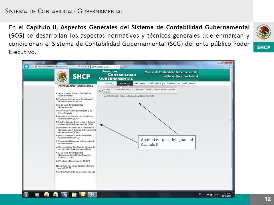 S ISTEMA DE C ONTABILIDAD G UBERNAMENTAL 12 En el Capítulo II, Aspectos Generales del Sistema de Contabilidad Gubernamental (SCG) se desarrollan los a