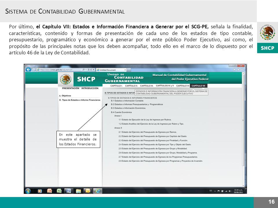 S ISTEMA DE C ONTABILIDAD G UBERNAMENTAL 16 Por último, el Capítulo VII: Estados e Información Financiera a Generar por el SCG-PE, señala la finalidad