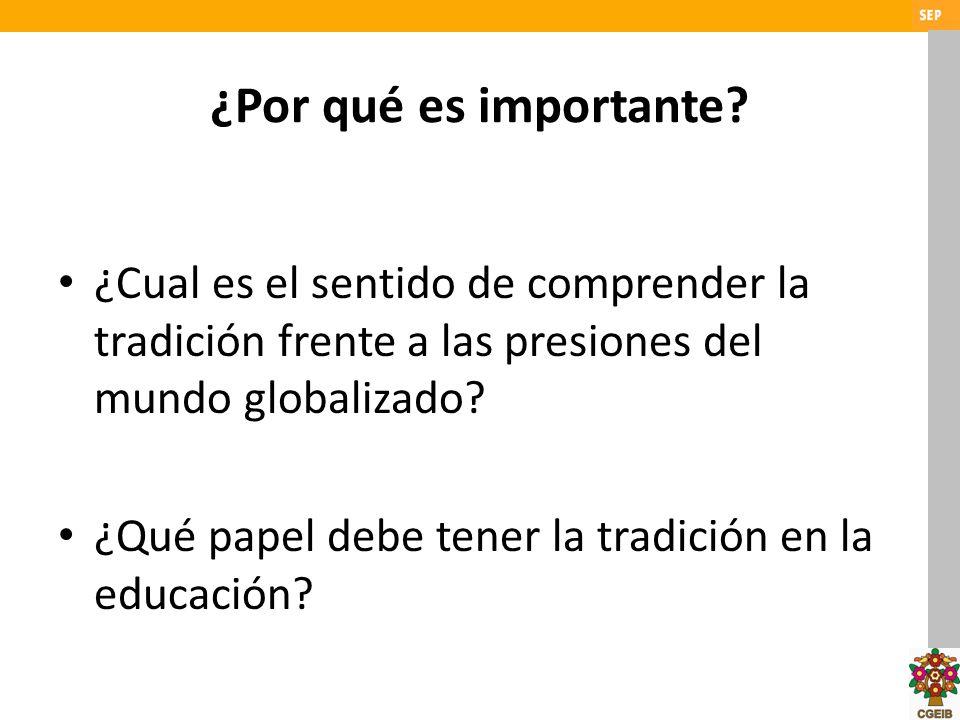 ¿Por qué es importante? ¿Cual es el sentido de comprender la tradición frente a las presiones del mundo globalizado? ¿Qué papel debe tener la tradició