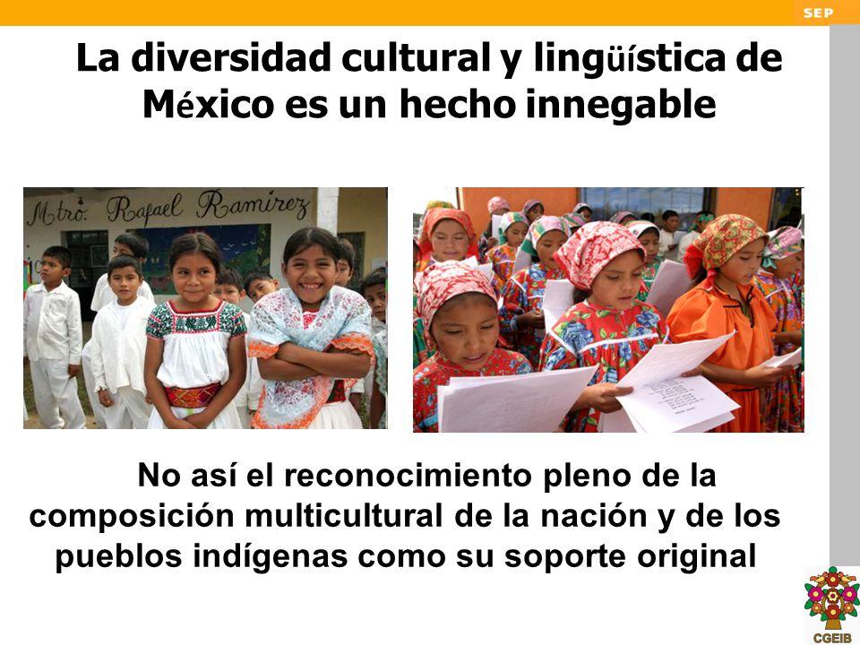 La diversidad cultural y ling üí stica de M é xico es un hecho innegable No así el reconocimiento pleno de la composición multicultural de la nación y