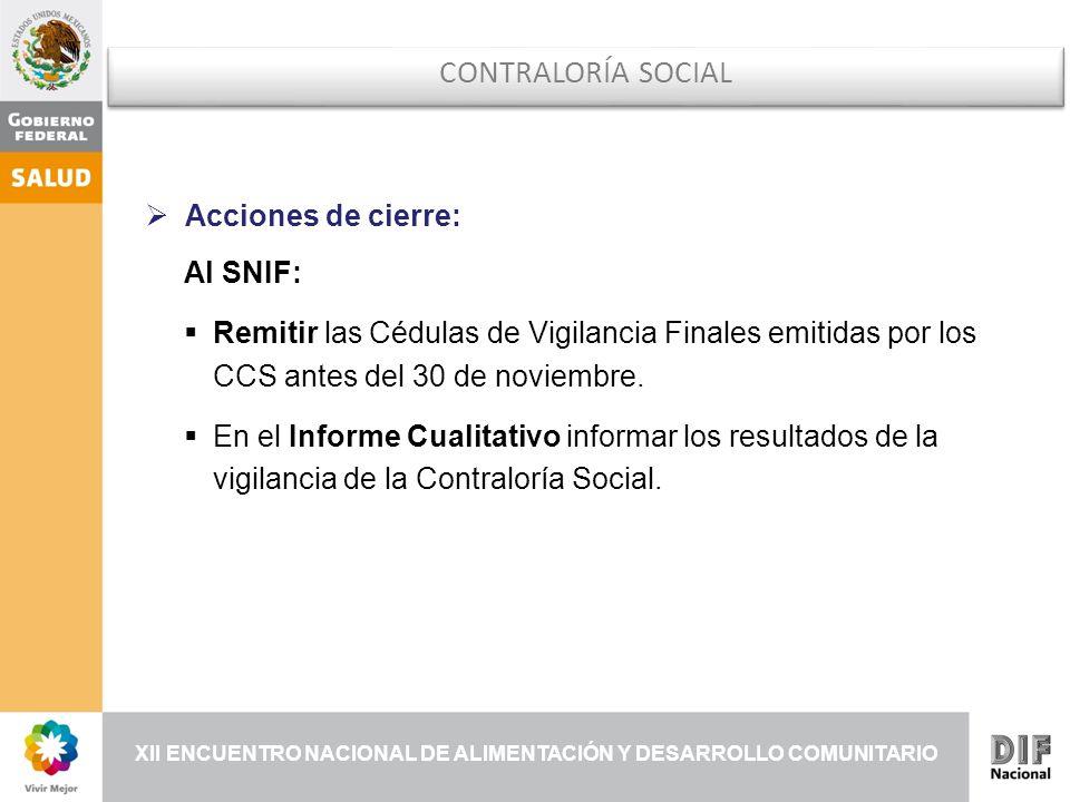 XII ENCUENTRO NACIONAL DE ALIMENTACIÓN Y DESARROLLO COMUNITARIO Acciones de cierre: Al SNIF: Remitir las Cédulas de Vigilancia Finales emitidas por los CCS antes del 30 de noviembre.