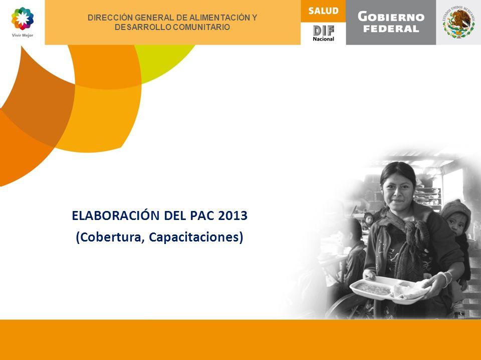 XII ENCUENTRO NACIONAL DE ALIMENTACIÓN Y DESARROLLO COMUNITARIO ELABORACIÓN DEL PAC 2013 (Cobertura, Capacitaciones) DIRECCIÓN GENERAL DE ALIMENTACIÓN Y DESARROLLO COMUNITARIO