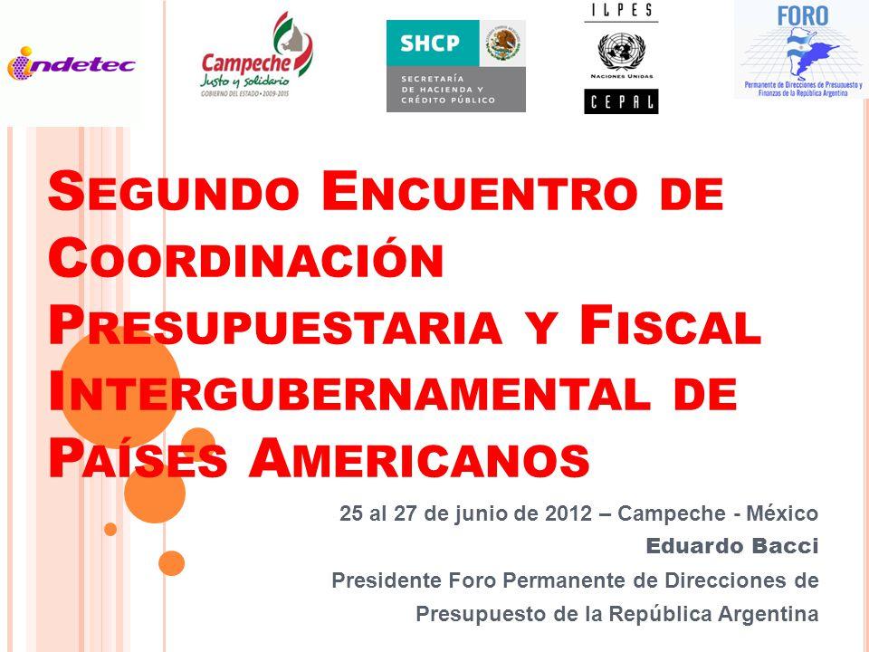 S EGUNDO E NCUENTRO DE C OORDINACIÓN P RESUPUESTARIA Y F ISCAL I NTERGUBERNAMENTAL DE P AÍSES A MERICANOS 25 al 27 de junio de 2012 – Campeche - Méxic