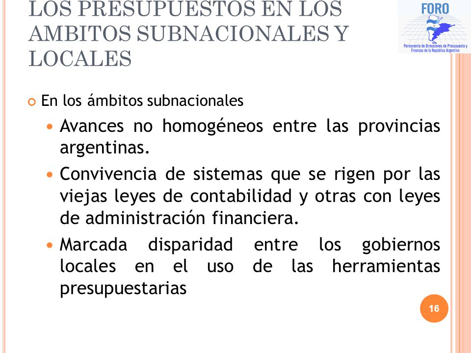 LOS PRESUPUESTOS EN LOS AMBITOS SUBNACIONALES Y LOCALES En los ámbitos subnacionales Avances no homogéneos entre las provincias argentinas. Convivenci