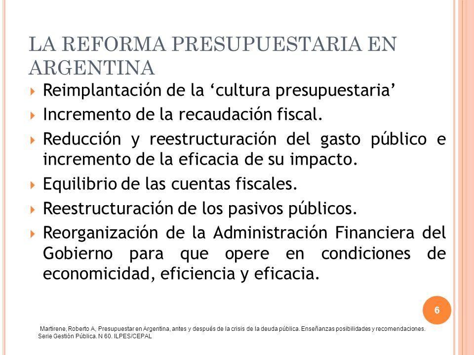 LA REFORMA PRESUPUESTARIA EN ARGENTINA Reimplantación de la cultura presupuestaria Incremento de la recaudación fiscal. Reducción y reestructuración d
