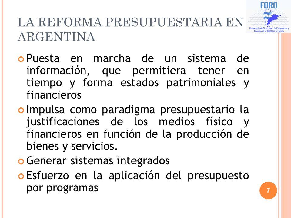 LA REFORMA PRESUPUESTARIA EN ARGENTINA Puesta en marcha de un sistema de información, que permitiera tener en tiempo y forma estados patrimoniales y f