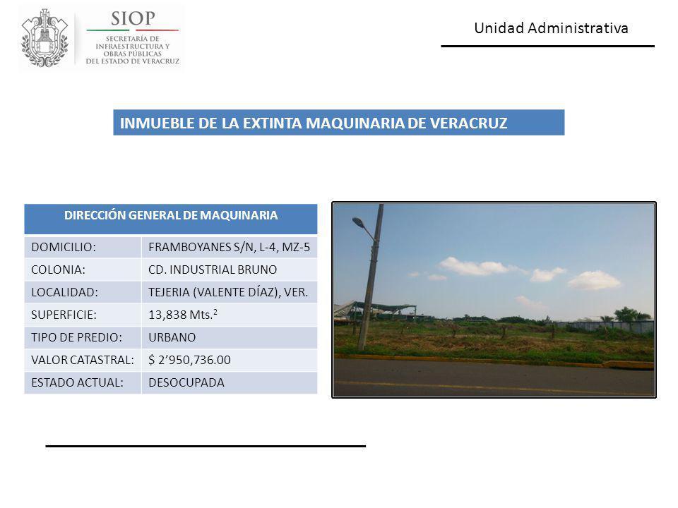 Unidad Administrativa DIRECCIÓN GENERAL DE MAQUINARIA DOMICILIO:FRAMBOYANES S/N, L-4, MZ-5 COLONIA:CD. INDUSTRIAL BRUNO LOCALIDAD:TEJERIA (VALENTE DÍA